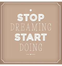 Stop dreaming start doing Quote Typographic vector