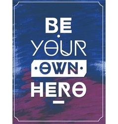 Be your own hero Typographic background vector image
