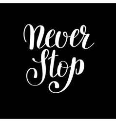 Never stop handwritten positive inspirational vector
