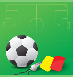 soccer ball whistle and red and yellow cards vector image