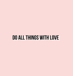 Do all things with love quote print in vector