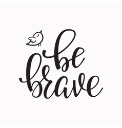 Be Brave quote typography vector image