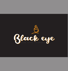 black eye word text logo with coffee cup symbol vector image