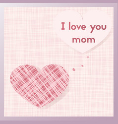 I love you mom happy mothers day greeting card vector