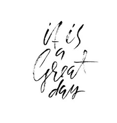 it is a great day inspirational and motivational vector image