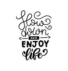 Slow down and enjoy life - hand drawn lettering vector