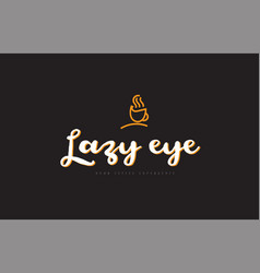 Lazy eye word text logo with coffee cup symbol vector