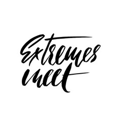 Extremes meet hand drawn lettering proverb vector
