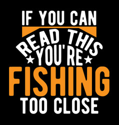 If you can read this youre fishing big fish gift vector
