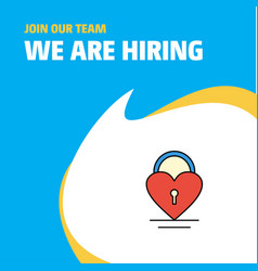 Join our team busienss company heart lock we are vector