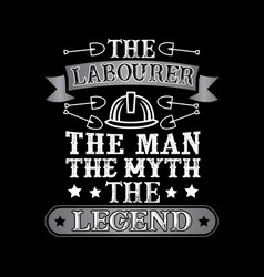 the laborer the man the myth the legend vector image