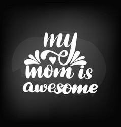 my mom is awesome vector image