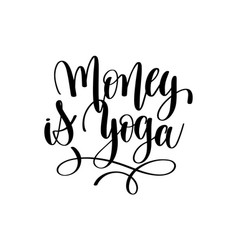 Money is yoga black and white motivational and vector