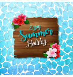 enjoy summer holidays background with flowers vector image