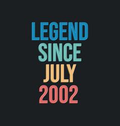 Legend since july 2002 - retro vintage birthday vector