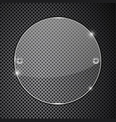 Transparent round glass plate on metal perforated vector