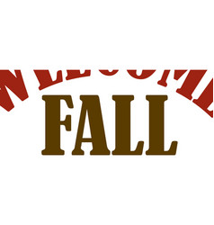 Welcome fall vector