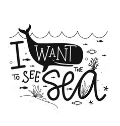 i want to see sea lettering typography poster vector image