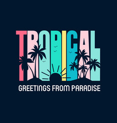 tropical slogan print design vector image