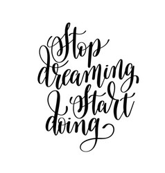 stop dreaming start doing black and white hand vector image vector image