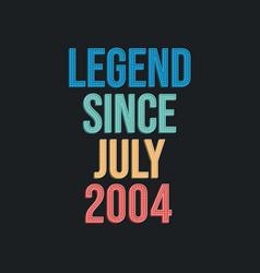 Legend since july 2004 - retro vintage birthday vector