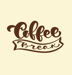 Hand drawn calligraphy lettering coffee break vector