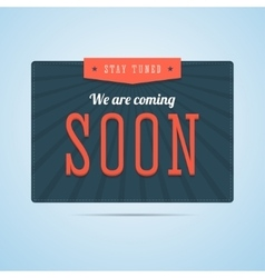 Stay tuned we are coming soon label in flat style vector image