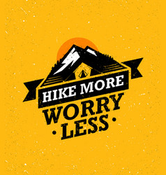 Hike more worry less mountain hike creative vector