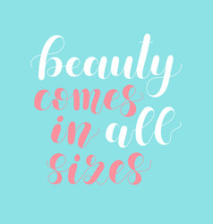beauty comes in all sizes lettering vector image