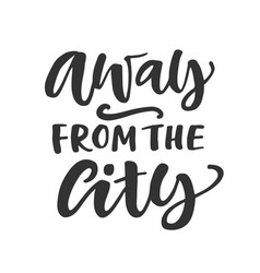 away from city hand written lettering quote vector image