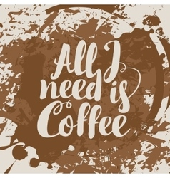 All i need is coffee vector
