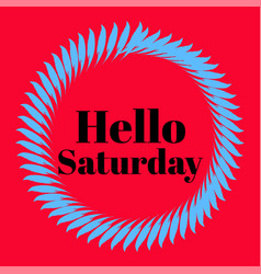 Hello saturday hand lettering png design vector