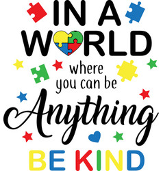 In a world where you can be anything be kind vector