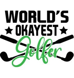 World s okayest golfer on white background vector