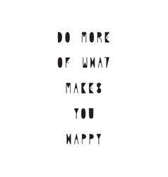 do more of what makes you happy hand drawn vector image