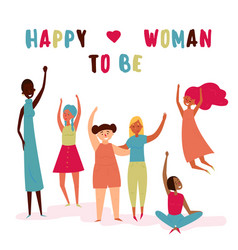 Happy to be woman text diverse group of women vector