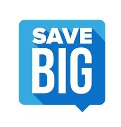 Save Big speech bubble vector image