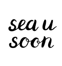Sea u soon lettering vector image