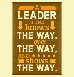 A leader is one knows goes shows the way quote vector