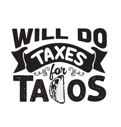 tacos quote and slogan good for tee will do taxes vector image