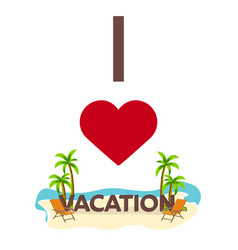 i love vacation travel palm summer lounge vector image