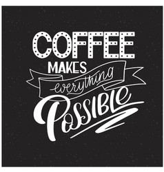 lettering coffee makes everything possible vector image