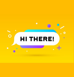 hi there banner speech bubble poster and vector image