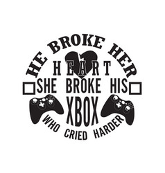 gamer quotes and slogan good for tee he broke her vector image