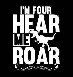 Im four hear me roar lettering design vector