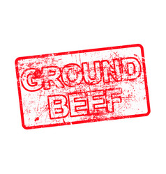 ground beef - red rubber dirty grungy stamp in vector image