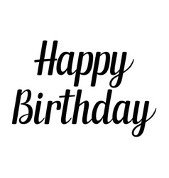 handwritten lettering happy birthday vector image