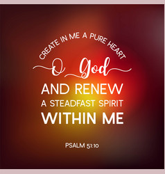 Bible quote from psalm create in me a pure heart vector