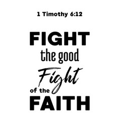 Bible quote fight the good fight from timothy vector
