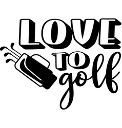 Love to golf on white background vector